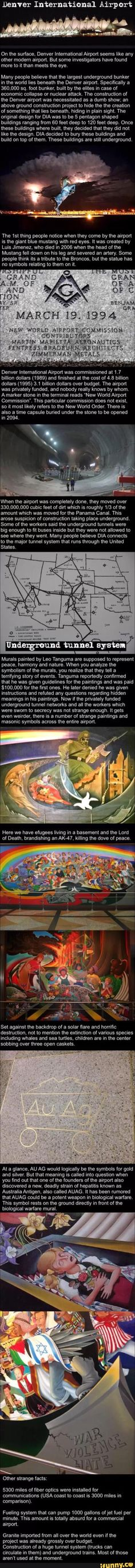 Does the airport contains a series of murals symbolizing the Illuminati plan for genocide? I've been to DIA, and ive been to airports around the world, it left me feeling uneasy, to say the least. Weird Facts, Fun Facts, Strange Facts, Atlantis, Aliens, Freemasonry, New World Order, Conspiracy Theories, Illuminati