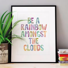Be A Rainbow Amongst the Clouds http://www.notonthehighstreet.com/themotivatedtype/product/be-a-rainbow-watercolour-typography-print @notonthehighst #notonthehighstreet