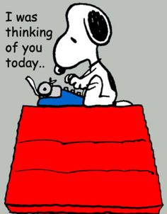 SNOOPY, I WAS THINKING OF YOU TODAY