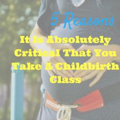 5 Reasons It Is Absolutely Critical That You Take A Childbirth Class