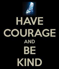 Have Courage And Be Kind  #newcinderellmovie #havecourage #bekind