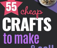 55 Cheap Crafts to Make and Sell 55 Cheap Crafts to Make and Sell Original article and pictures take http://diyjoy.com/cheap-crafts-to-m...