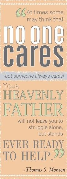 Heavenly Father cares for us and will not leave us to struggle alone. So thankful that when the world turns their backs on you God never does!