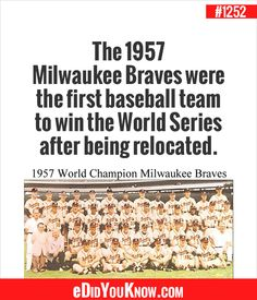 eDidYouKnow.com ►  The 1957 Milwaukee Braves were the first baseball team to win the World Series after being relocated. Braves Baseball, True Facts, World Series, Milwaukee, The One, Did You Know, History, Random, Fun