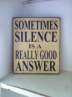 Sometimes Silence Is A Really Good AnswerSign by SimplyBSignsnSuch, $7.00