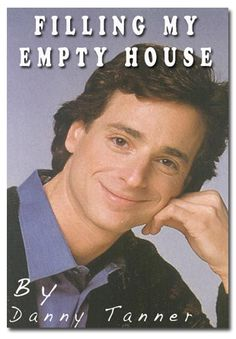 FILLING MY EMPTY HOUSE by Danny Tanner | Community Post: 12 '90s TV Stars That Should Have Published Books