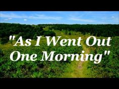 """""""As I Went Out One Morning"""" written by Mr Dylan (arr Ron Talley) 7 20 17"""