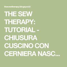 THE SEW THERAPY: TUTORIAL - CHIUSURA CUSCINO CON CERNIERA NASCOSTA