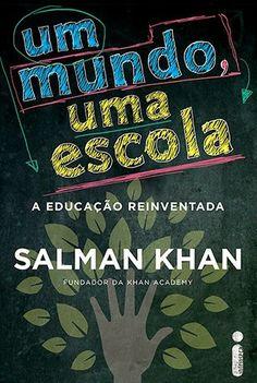 Um Mundo, Uma Escola, a Educação Reinventada – Salman Khan ~ Bebendo Livros