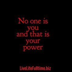 No one is YOU.  And THAT is your #power!  #unleash #neverquit #loa #livelifefulltime #blog #yourstory #inspiration #2momsandablog #believeinyourself