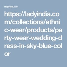 https://ladyindia.com/collections/ethnic-wear/products/party-wear-wedding-dress-in-sky-blue-color