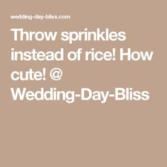 Throw sprinkles instead of rice! How cute! @ Wedding-Day-Bliss