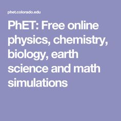PhET: Free online physics, chemistry, biology, earth science and math simulations