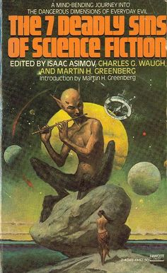'The Seven Deadly Sins of Science Fiction'. Editors: Isaac Asimov, Martin Harry Greenberg & Charles G. Waugh. Contributing authors: Poul Anderson, Michael G. Coney, Judith Merril, Frederik Pohl, Henry Slesar, Jack Vance & Roger Zelazny. This edition published by Mass Market Paperback in November 1980.