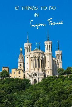 15 things to do in Lyon, France