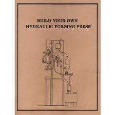 Build Your Own Hydraulic Forging Press Hydraulic Cylinder, Hydraulic Pump, Blacksmith Power Hammer, Blacksmith Forge, Log Splitter, Build Your Own, Blacksmithing, Metal Working, How To Apply