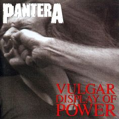 Pantera - Vulgar Display of Power: one of my all time favorite albums from my altime favorite band.