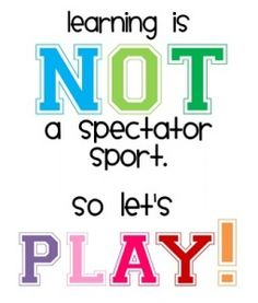 "Good for a PE teacher! I think I would change ""play"" to let's get moving! Great motto!"