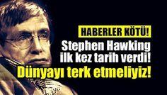 Bilgi ve Paylaşımın Adresi: Stephen Hawking ilk kez tarih verdi: Dünya'yı terk...