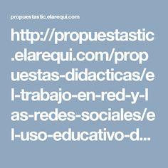http://propuestastic.elarequi.com/propuestas-didacticas/el-trabajo-en-red-y-las-redes-sociales/el-uso-educativo-de-las-redes-sociales/