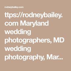 ttps://rodneybailey.com  Maryland wedding photographers, MD wedding photography, Maryland wedding photography prices, wedding photographers Maryland cost, photographer Maryland,