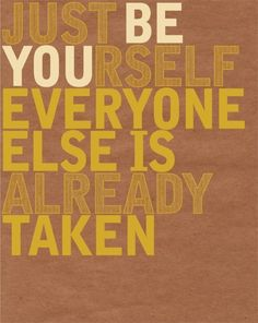 an Oscar Wilde quote.  Resolution:  I will not aspire to be something that I am not already.