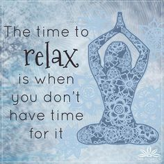 The Time to Relax This is so true!!! Find that balance before you feel frazzled!! Come to Clarkston Hot Yoga in Clarkston, MI for all of your Yoga and fitness needs! Feel free to call (248) 620-7101 or visit our website www.clarkstonhotyoga.com for more information about the classes we offer!