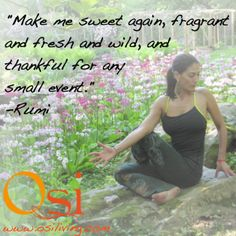 """Make me sweet again, fragrant and fresh and wild, and thankful for any small event."" - #Rumi  #quote #inspiration #truth #gratitude"