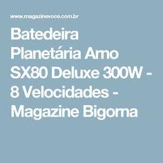 Batedeira Planetária Arno SX80 Deluxe 300W - 8 Velocidades - Magazine Bigorna