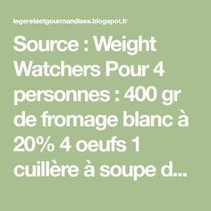 Source : Weight Watchers Pour 4 personnes : 400 gr de fromage blanc à 20% 4 oeufs 1 cuillère à soupe de maizena 30 gr de...
