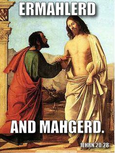 Ermahlerd and Mahgerd