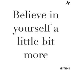 You can do it. Believe in yourself #inspo #motivation #believe