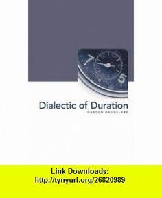 Dialectic of Duration (Philosophy of Science) (9781903083079) Gaston Bachelard, Mary McAllester Jones, Cristina Chimisso , ISBN-10: 1903083079  , ISBN-13: 978-1903083079 ,  , tutorials , pdf , ebook , torrent , downloads , rapidshare , filesonic , hotfile , megaupload , fileserve