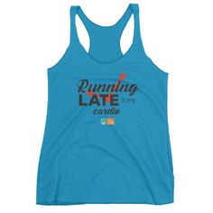 Running Late is my Cardio. Women's Racerback Tank