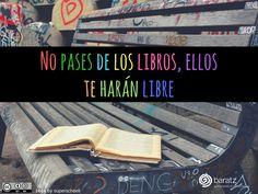 No pases de los libros, ellos te harán libre