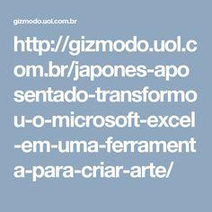 http://gizmodo.uol.com.br/japones-aposentado-transformou-o-microsoft-excel-em-uma-ferramenta-para-criar-arte/