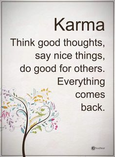 Karma. Think good thoughts, say nice things, do good for others. Everything comes back. thedailyquotes.com