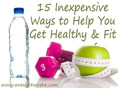 15 Inexpensive Ways to Help You Get Healthy & Fit (she: Beth) - Or so she says...