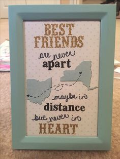 DIY Gifts for Friends- Best Friends are Never Apart, Maybe in Distance but Never in Heart Frame- Perfect for Best Friends Away at College or that Moved Away!