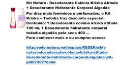 Rede Natura Espaco Resek: Kit Natura - Desodorante Colônia Kriska Atitude + ...