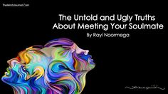 Your soul mates are the people who will be your mirror which you can see your naked self.The Untold and Ugly Truths About Meeting Your Soulmate
