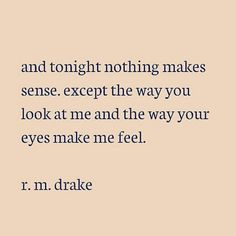 nothing makes sense except that. Words Quotes, Me Quotes, Sayings, Qoutes, Love Words, Beautiful Words, Rm Drake Quotes, Meaningful Quotes, Inspirational Quotes