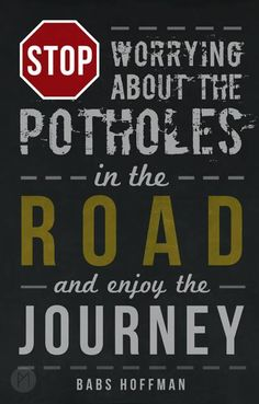 Stop worrying about the potholes in the road and enjoy the journey!  Enjoy your Journey! http://www.awesomehealthandfitness.com
