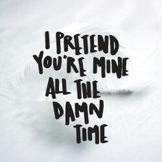 I pretend you're mine