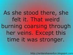 As she stood there, she felt it. That weird burning coursing through her veins. Except this time it was stronger. Daily Writing Prompts, Book Prompts, Creative Writing Prompts, Book Writing Tips, Writing Words, Writing Quotes, Writing Help, Writing Skills, Dialogue Prompts