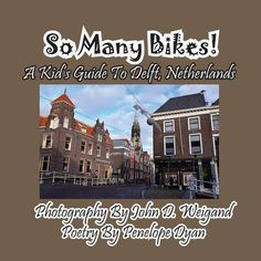 So Many Bikes! A Kid's Guide To Delft, Netherlands - Kids Travel Books