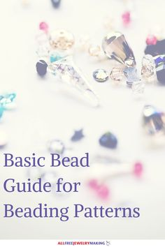 Confused about what beads to choose for your next jewelry project? Just check out our Basic Bead Guide for DIY Jewelry Beading Patterns!