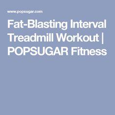 Fat-Blasting Interval Treadmill Workout | POPSUGAR Fitness