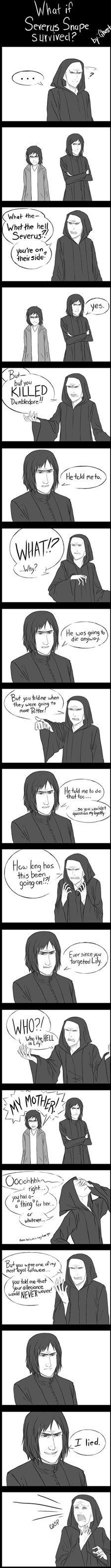 I would much prefer it this way. You Can't Just Do That, Severus!