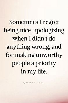Quotes At some point in life you do feel regretful for being good to people who were bad, for being sorry for things you weren't responsible for.